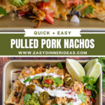 Image of nachos on a sheet pan with all the toppings and up close image of pulled pork nachos.